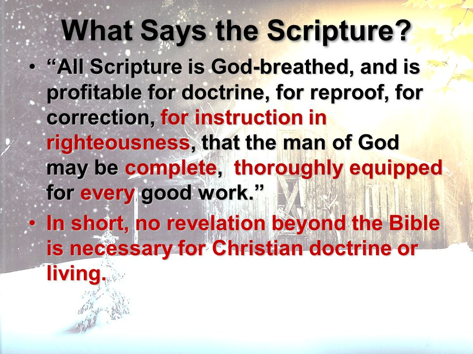What Says the Scripture? All Scripture is God-breathed, and is profitable for doctrine, for reproof, for correction, for instruction in righteousness,
