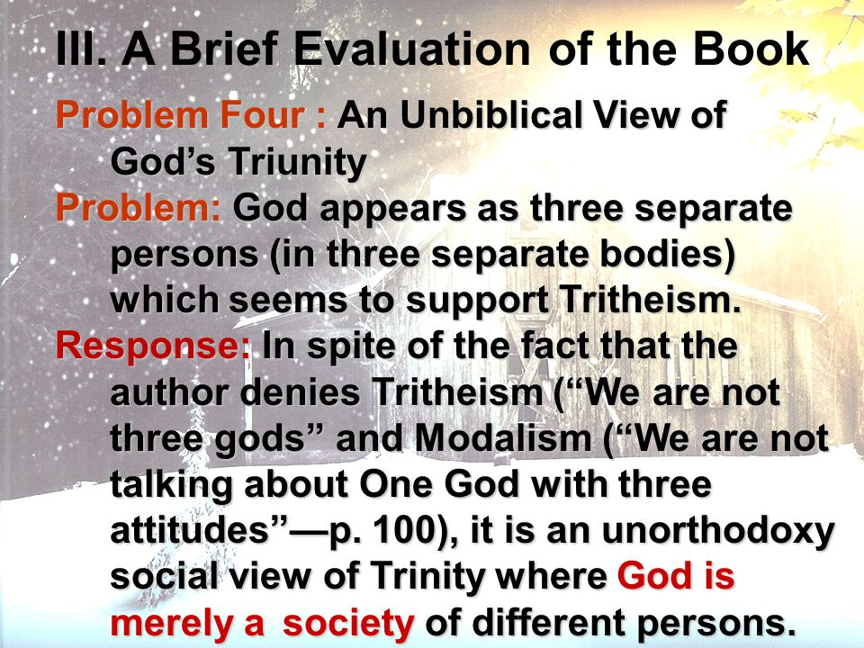 III. A Brief Evaluation of the Book Problem Four : An Unbiblical View of Gods Triunity Problem Four : An Unbiblical View of Gods Triunity Problem: God