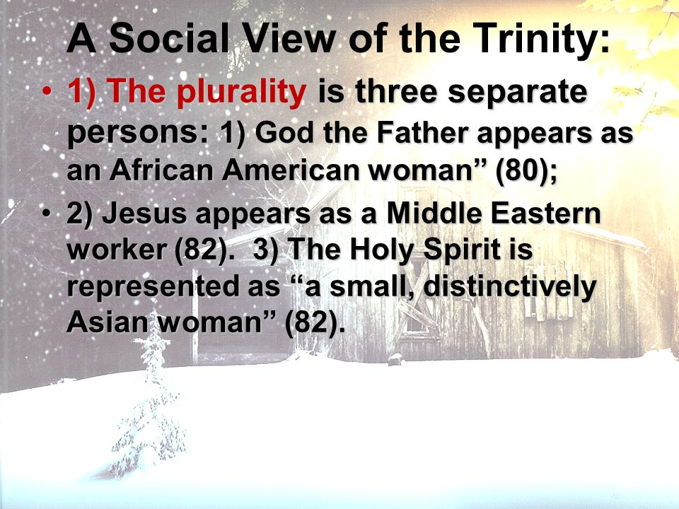 A Social View of the Trinity: 1) The plurality is three separate persons: 1) God the Father appears as an African American woman (80);1) The plurality