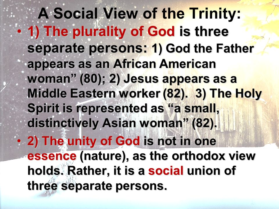 A Social View of the Trinity: 1) The plurality of God is three separate persons: 1) God the Father appears as an African American woman (80); 2) Jesus