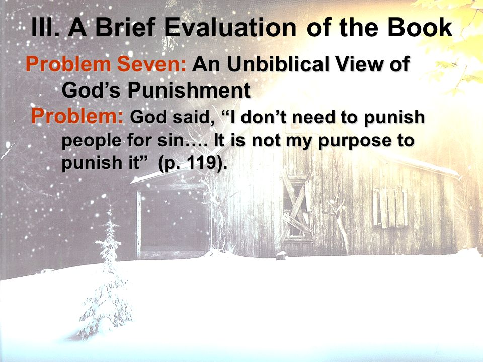 III. A Brief Evaluation of the Book Problem Seven: An Unbiblical View of Gods Punishment Problem Seven: An Unbiblical View of Gods Punishment Problem: