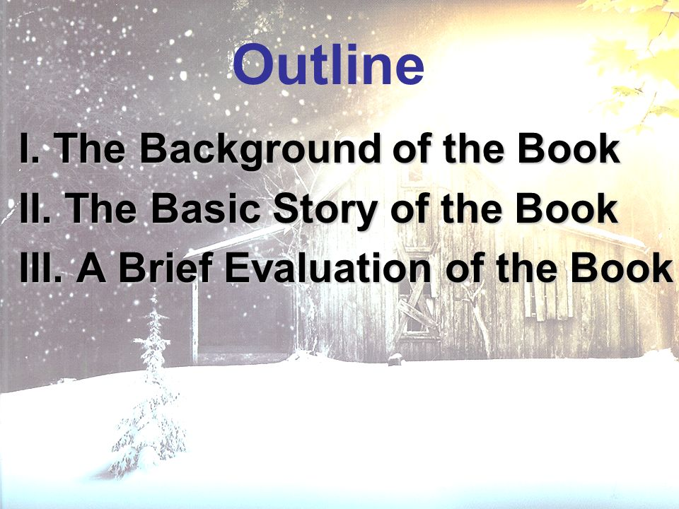 Outline I. The Background of the Book II. The Basic Story of the Book III. A Brief Evaluation of the Book