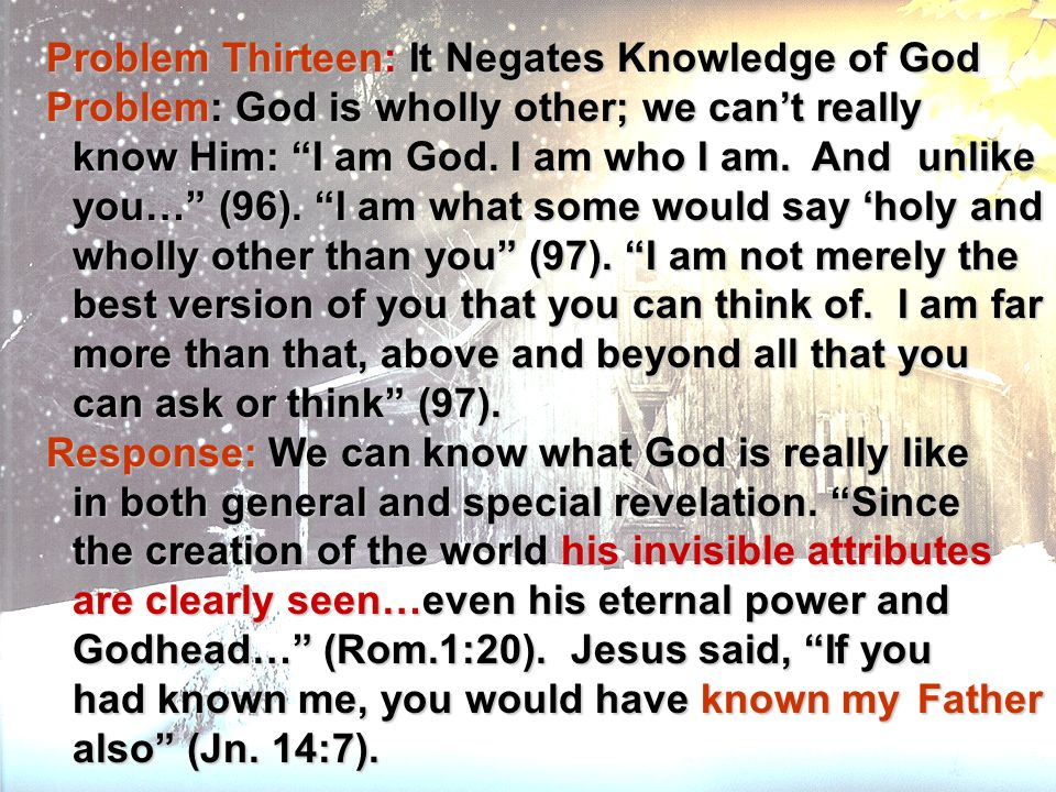 Problem Thirteen: It Negates Knowledge of God Problem Thirteen: It Negates Knowledge of God Problem: God is wholly other; we cant really know Him: I a