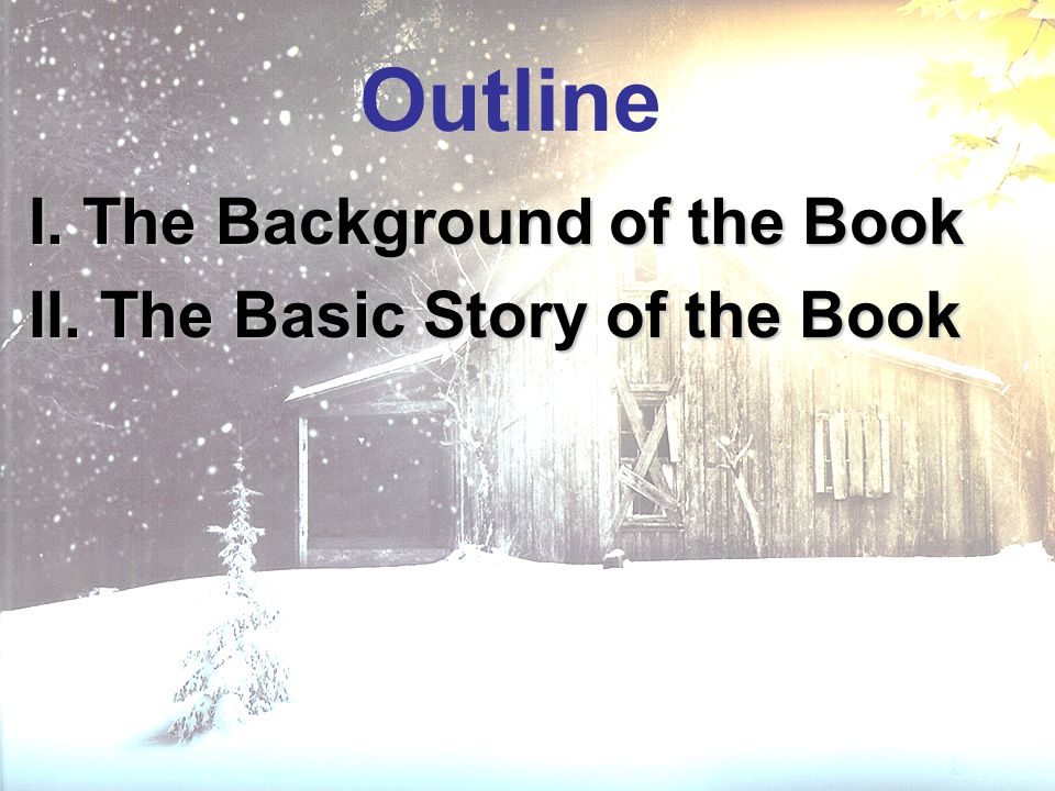 Outline I. The Background of the Book II. The Basic Story of the Book
