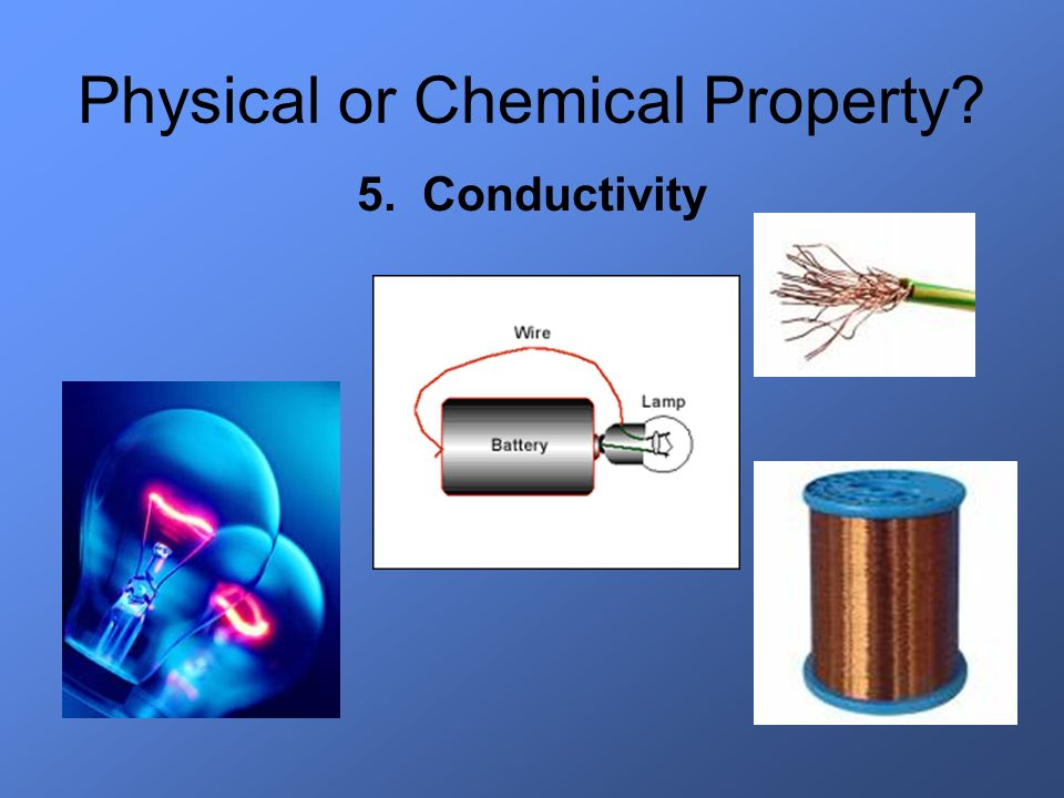 Physical or Chemical Property? 5. Conductivity