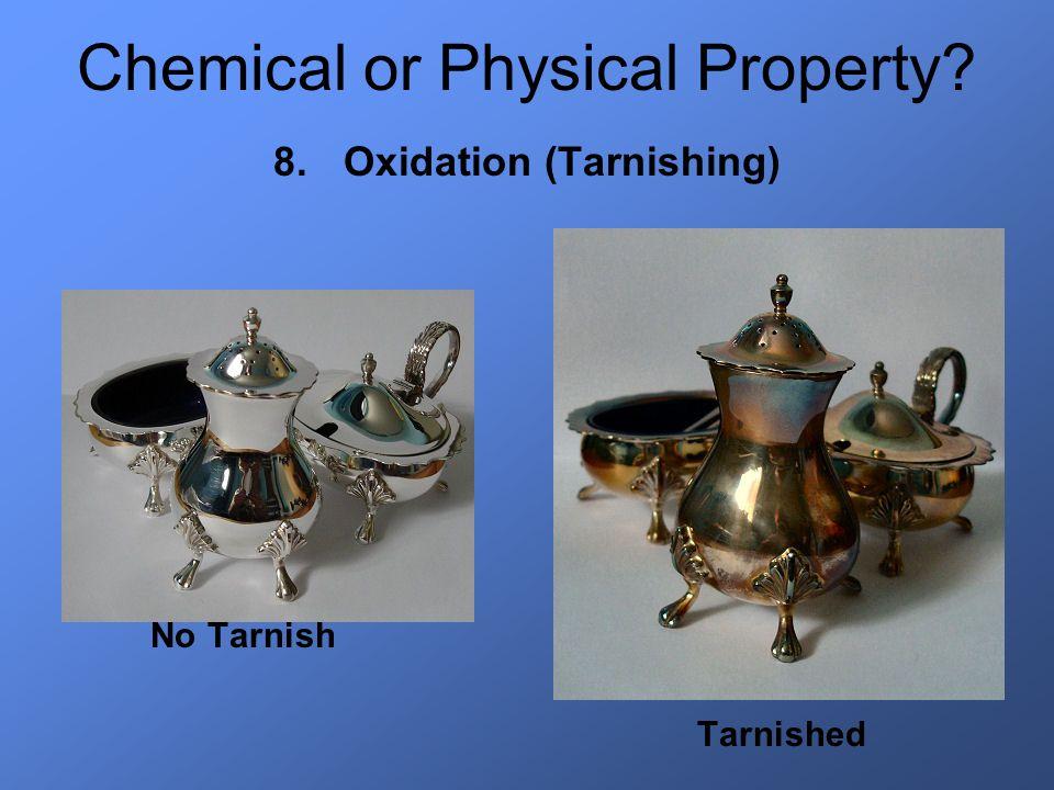 Chemical or Physical Property? 8.Oxidation (Tarnishing) No Tarnish Tarnished