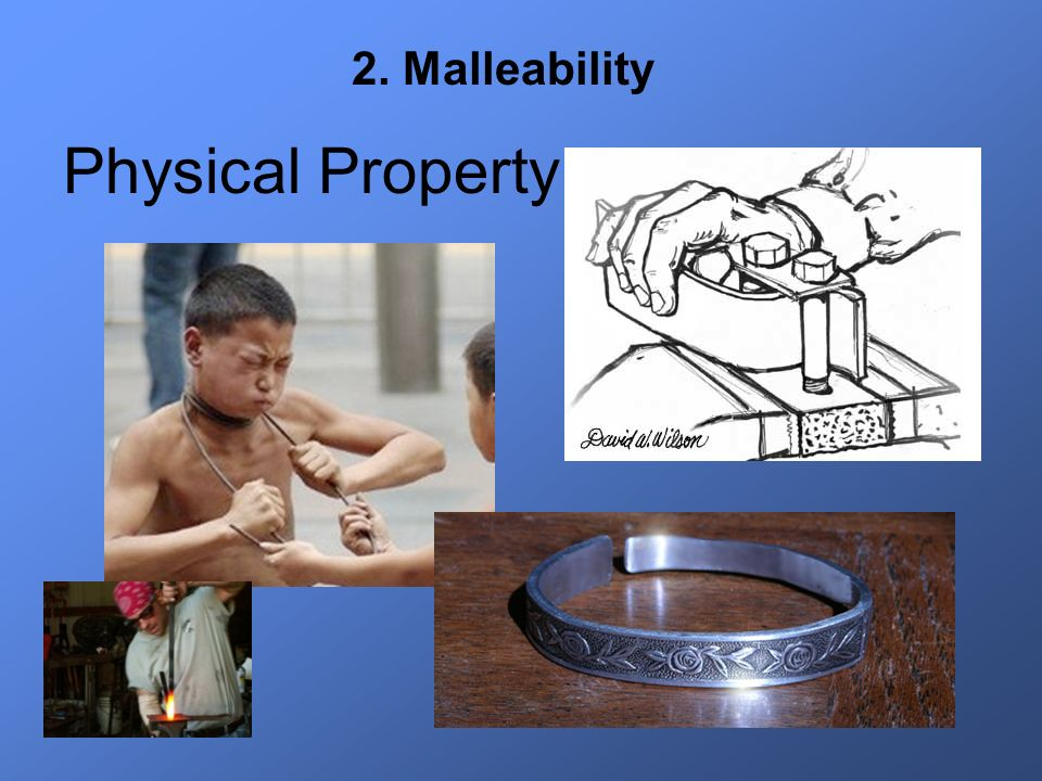 Physical Property 2. Malleability
