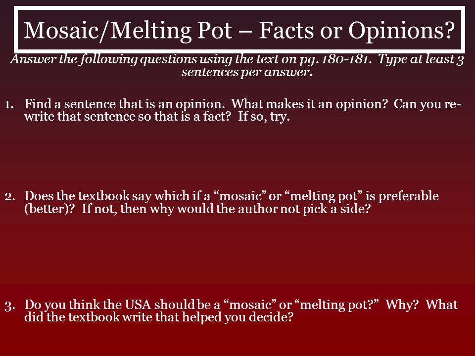 Mosaic/Melting Pot – Facts or Opinions? Answer the following questions using the text on pg. 180-181. Type at least 3 sentences per answer. 1.Find a s