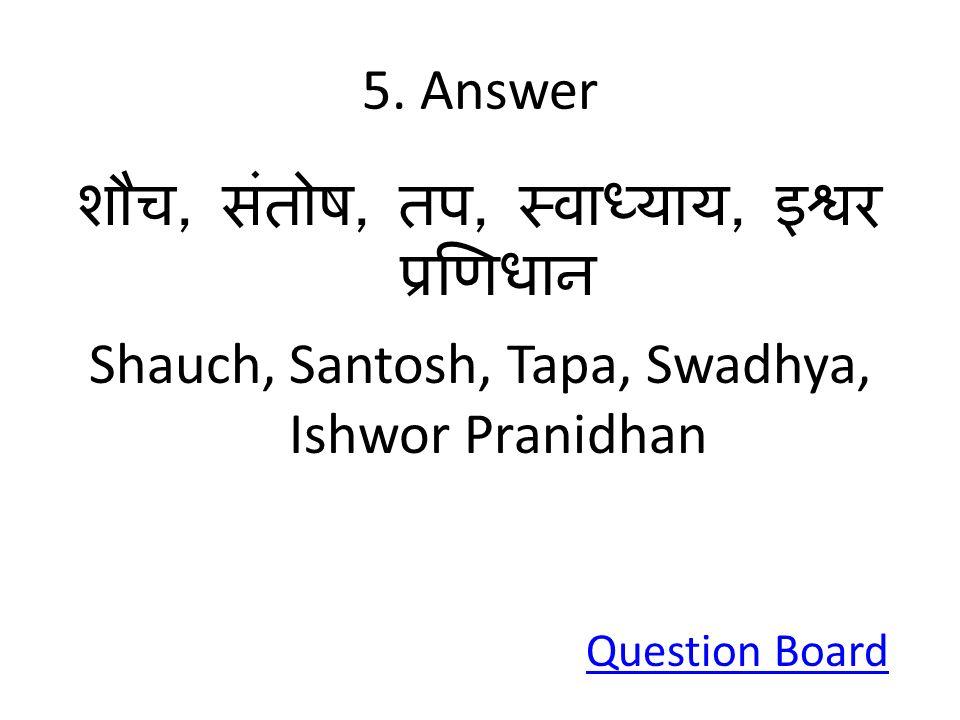 5. Answer,,,, Shauch, Santosh, Tapa, Swadhya, Ishwor Pranidhan Question Board