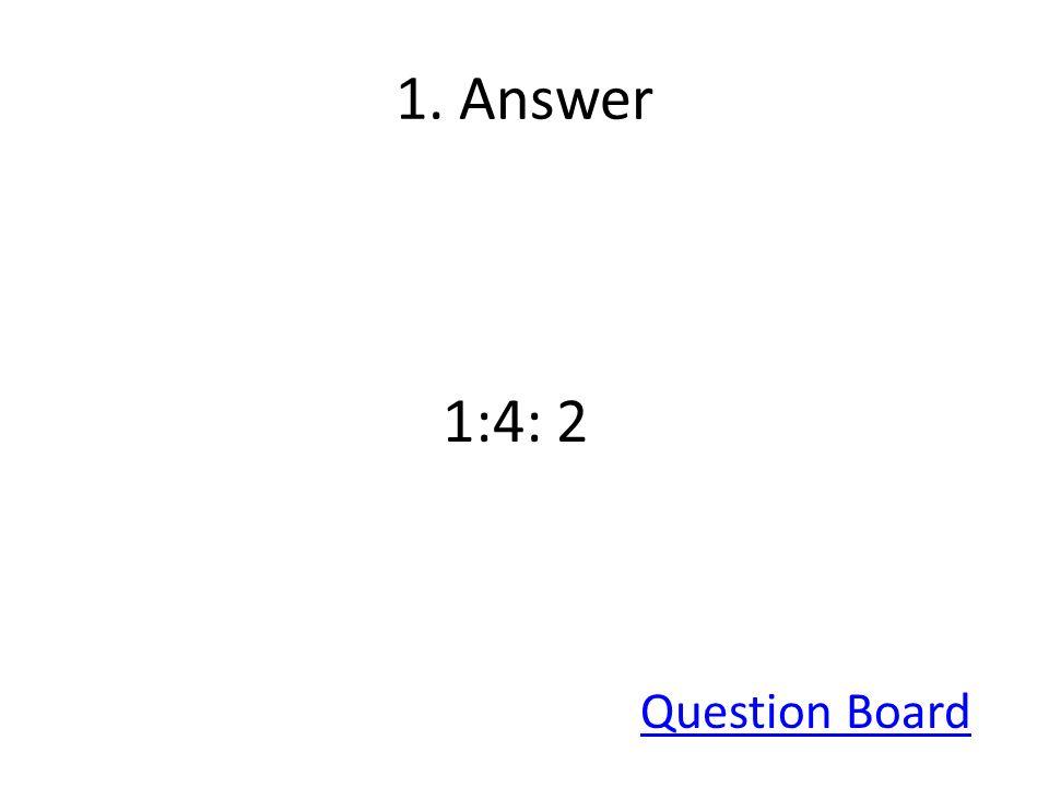 1. Answer 1:4: 2 Question Board