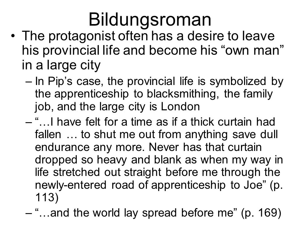 Bildungsroman The protagonist often has a desire to leave his provincial life and become his own man in a large city –In Pips case, the provincial lif