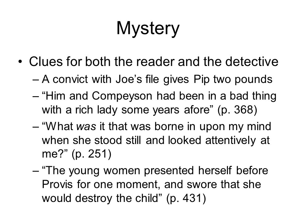 Mystery Clues for both the reader and the detective –A convict with Joes file gives Pip two pounds –Him and Compeyson had been in a bad thing with a r