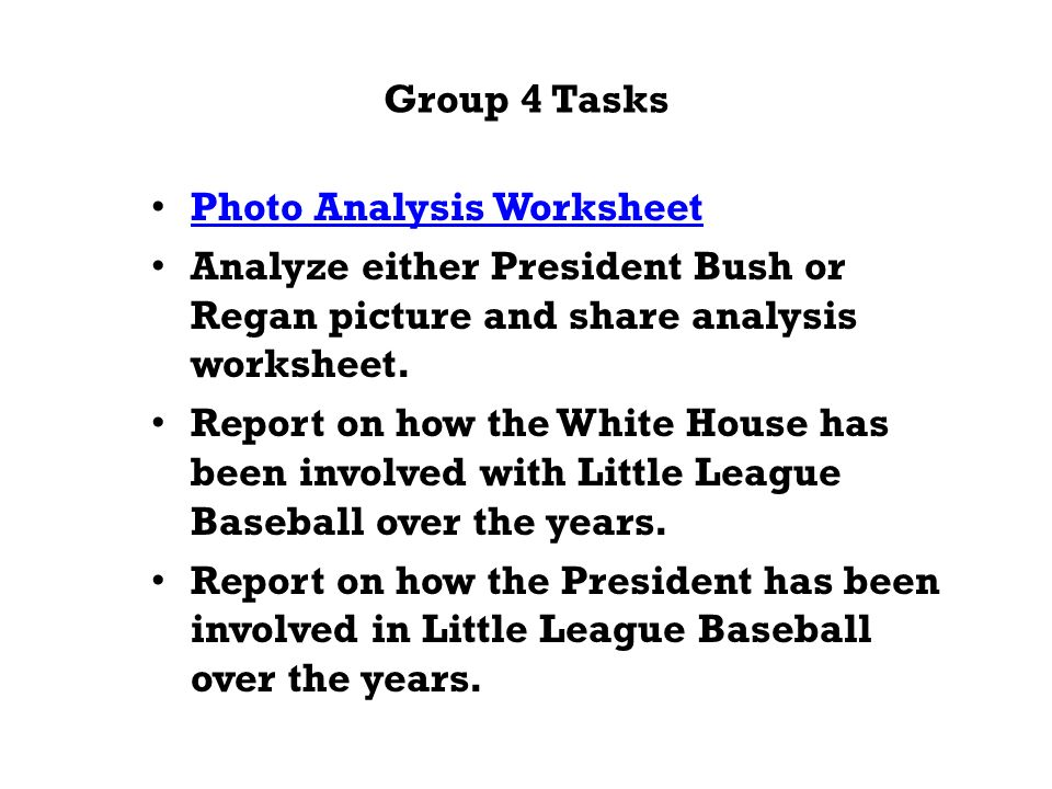 Group 4 Tasks Photo Analysis Worksheet Analyze either President Bush or Regan picture and share analysis worksheet.