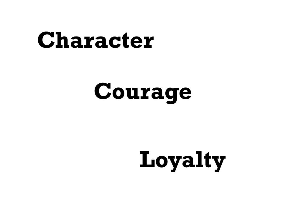 Character Courage Loyalty