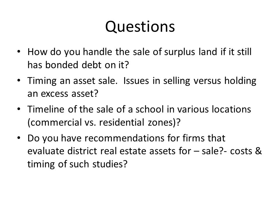 Questions How do you handle the sale of surplus land if it still has bonded debt on it.