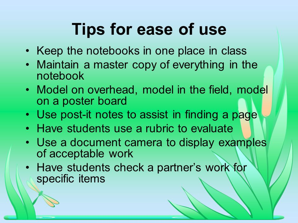 Tips for ease of use Keep the notebooks in one place in class Maintain a master copy of everything in the notebook Model on overhead, model in the fie