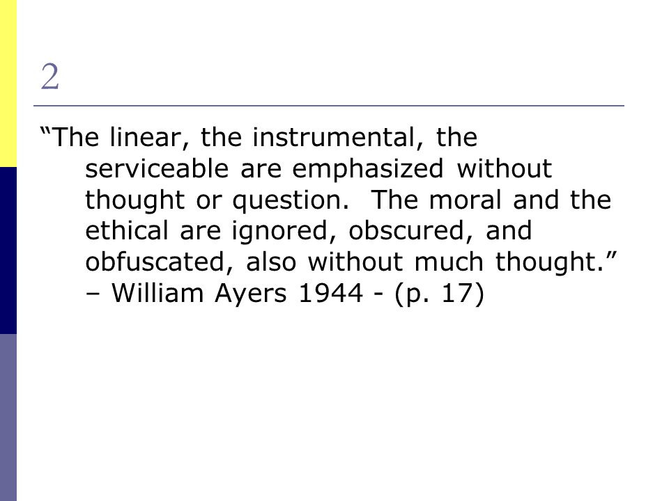2 The linear, the instrumental, the serviceable are emphasized without thought or question.