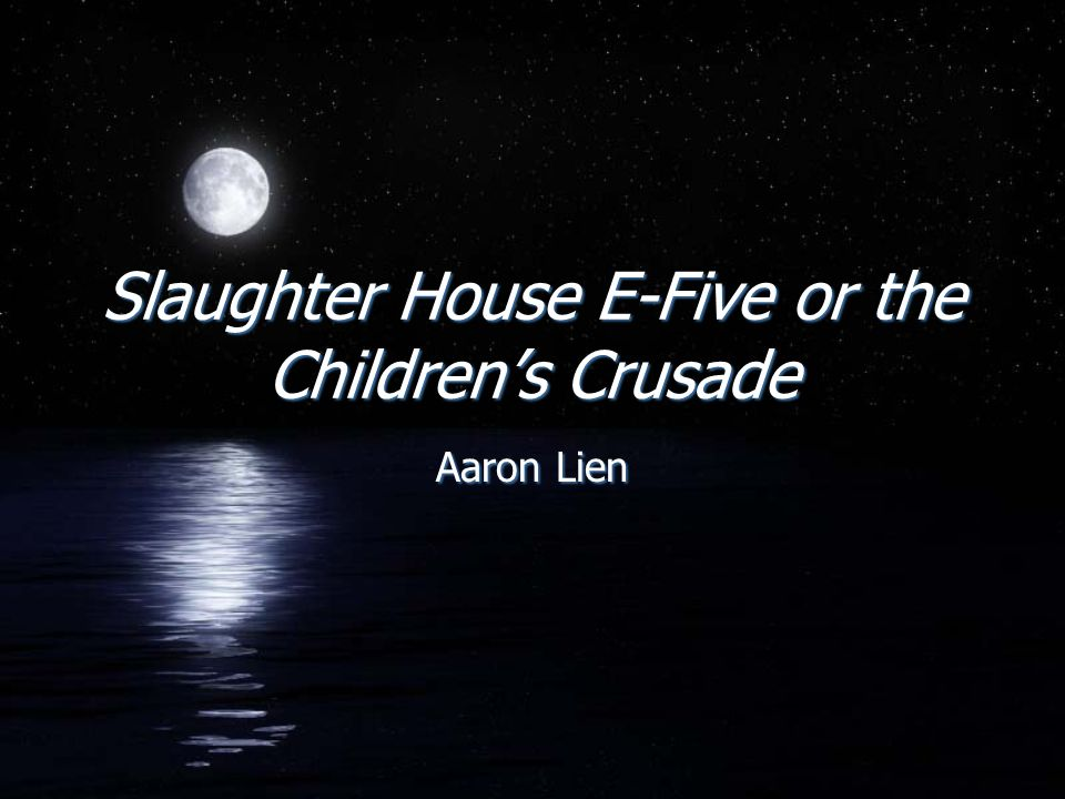 Slaughter House E-Five or the Childrens Crusade Aaron Lien