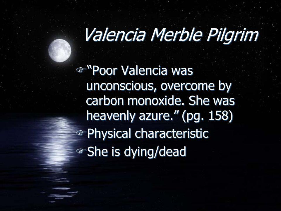 Valencia Merble Pilgrim FPoor Valencia was unconscious, overcome by carbon monoxide.