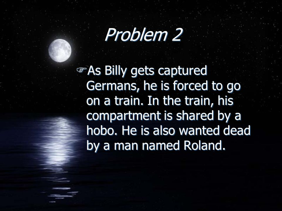 Problem 2 FAs Billy gets captured Germans, he is forced to go on a train.
