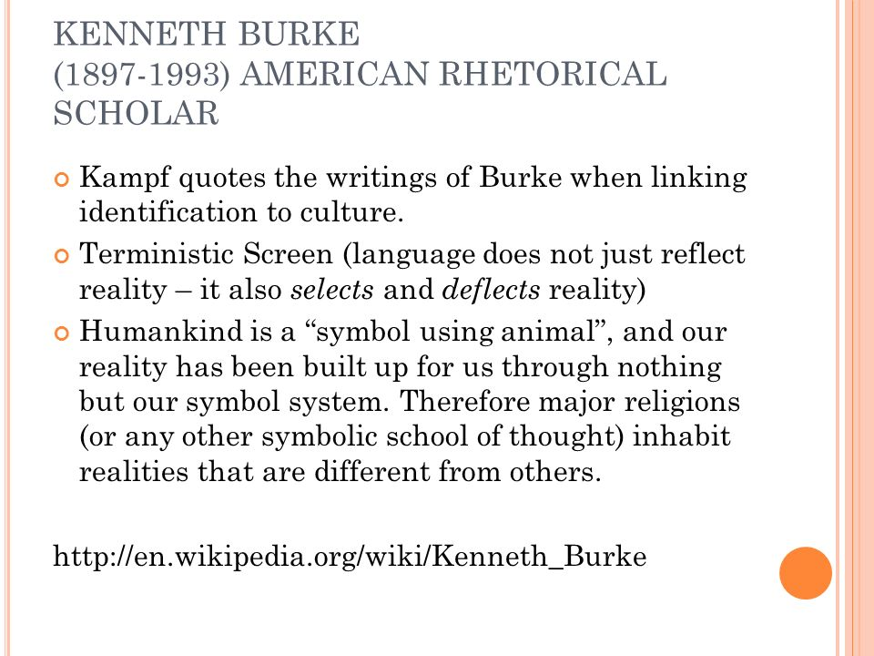 KENNETH BURKE (1897-1993) AMERICAN RHETORICAL SCHOLAR Kampf quotes the writings of Burke when linking identification to culture.