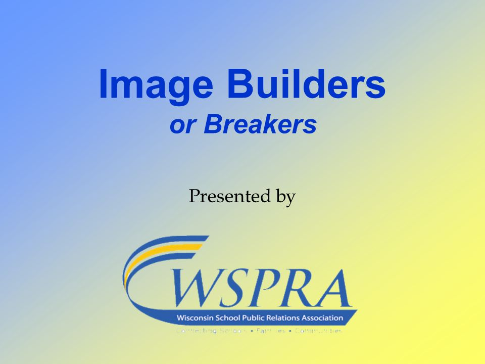 Image Builders or Breakers Presented by