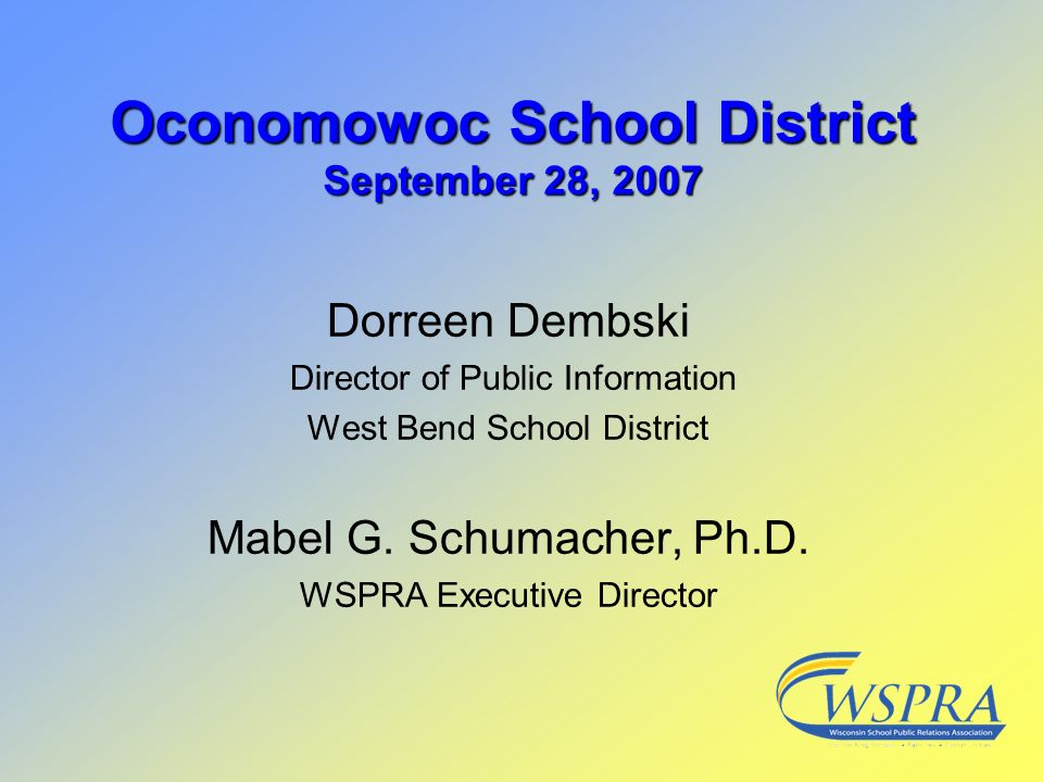 Dorreen Dembski Director of Public Information West Bend School District Mabel G. Schumacher, Ph.D. WSPRA Executive Director Oconomowoc School Distric