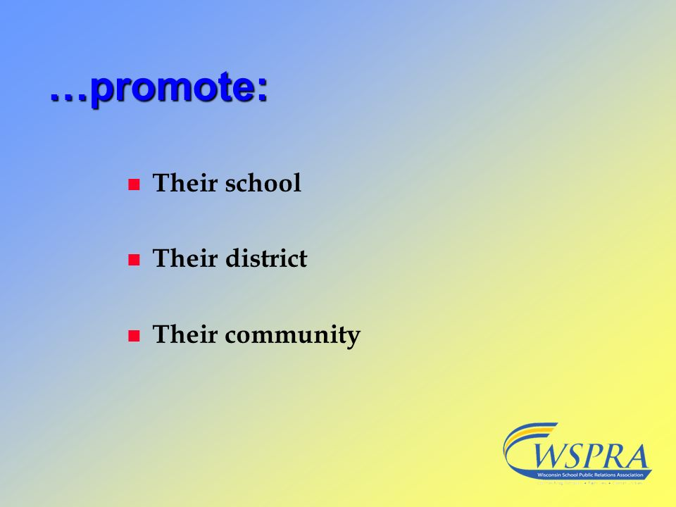 …promote: n Their school n Their district n Their community