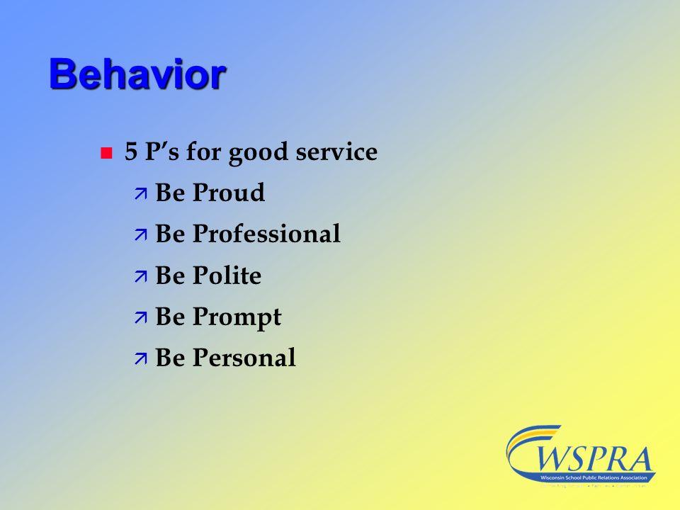 Behavior n 5 Ps for good service ä Be Proud ä Be Professional ä Be Polite ä Be Prompt ä Be Personal
