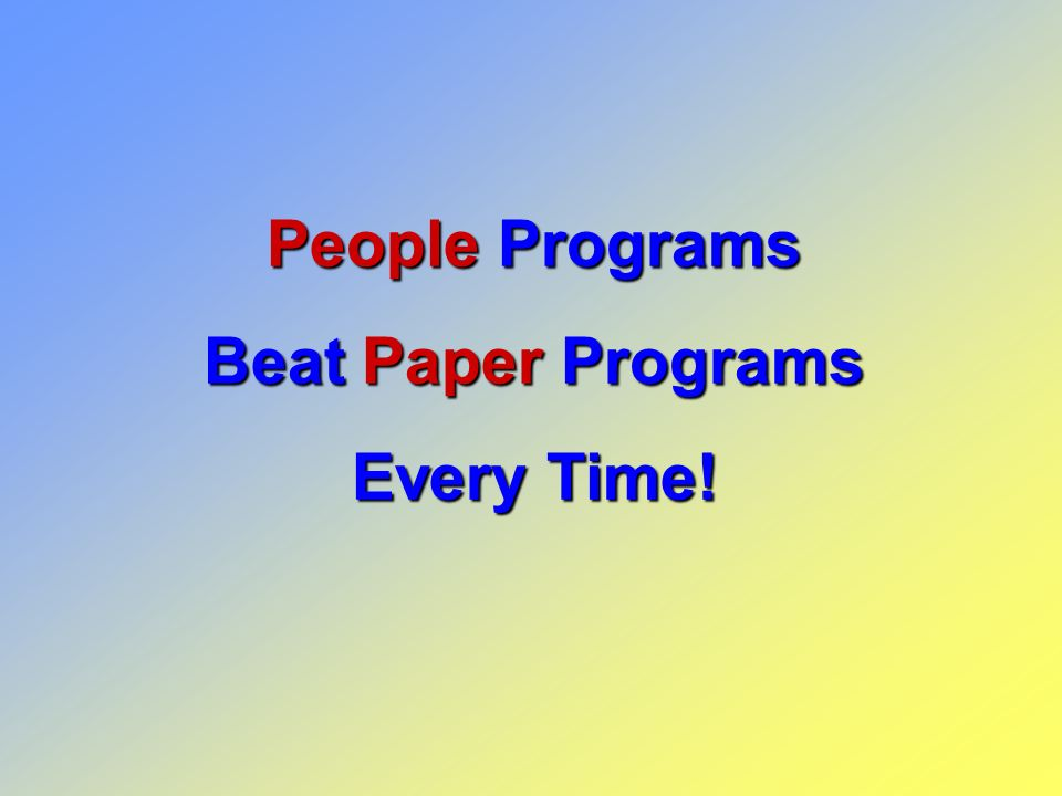 People People Programs Beat Paper Paper Programs Every Time!