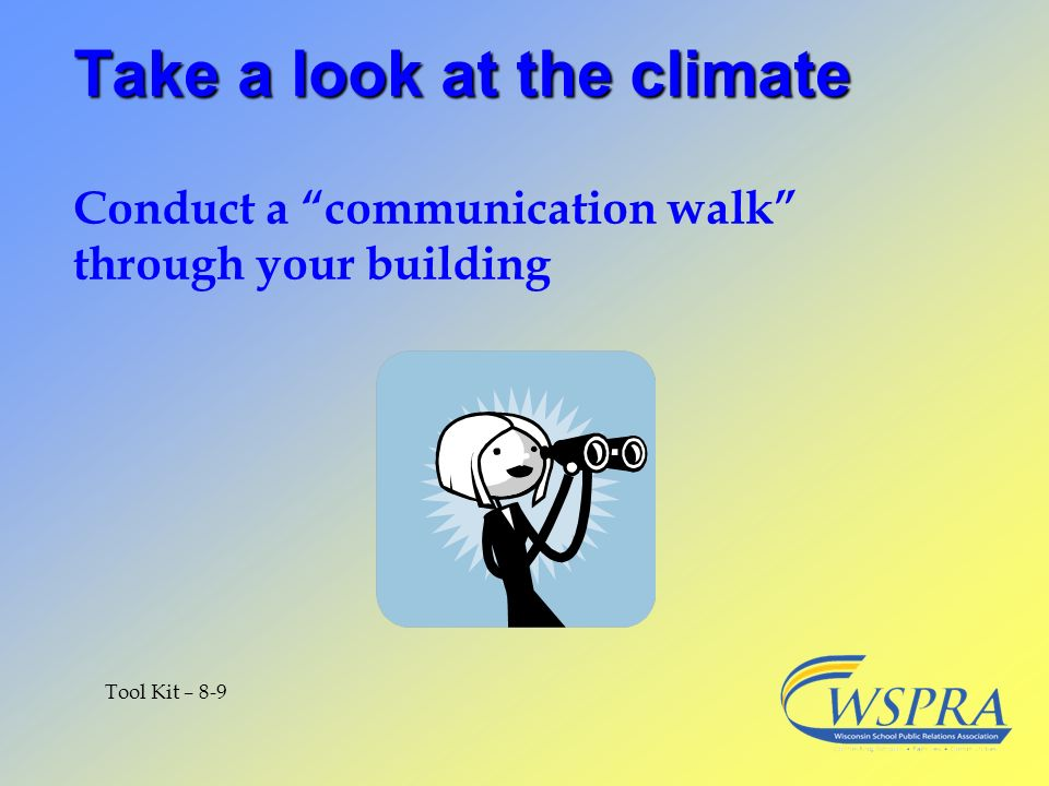 Take a look at the climate Take a look at the climate Conduct a communication walk through your building Tool Kit – 8-9
