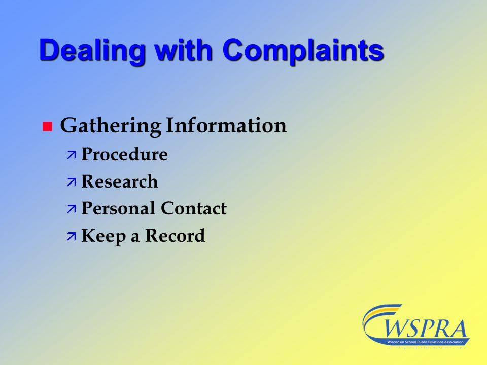 Dealing with Complaints n Gathering Information ä Procedure ä Research ä Personal Contact ä Keep a Record