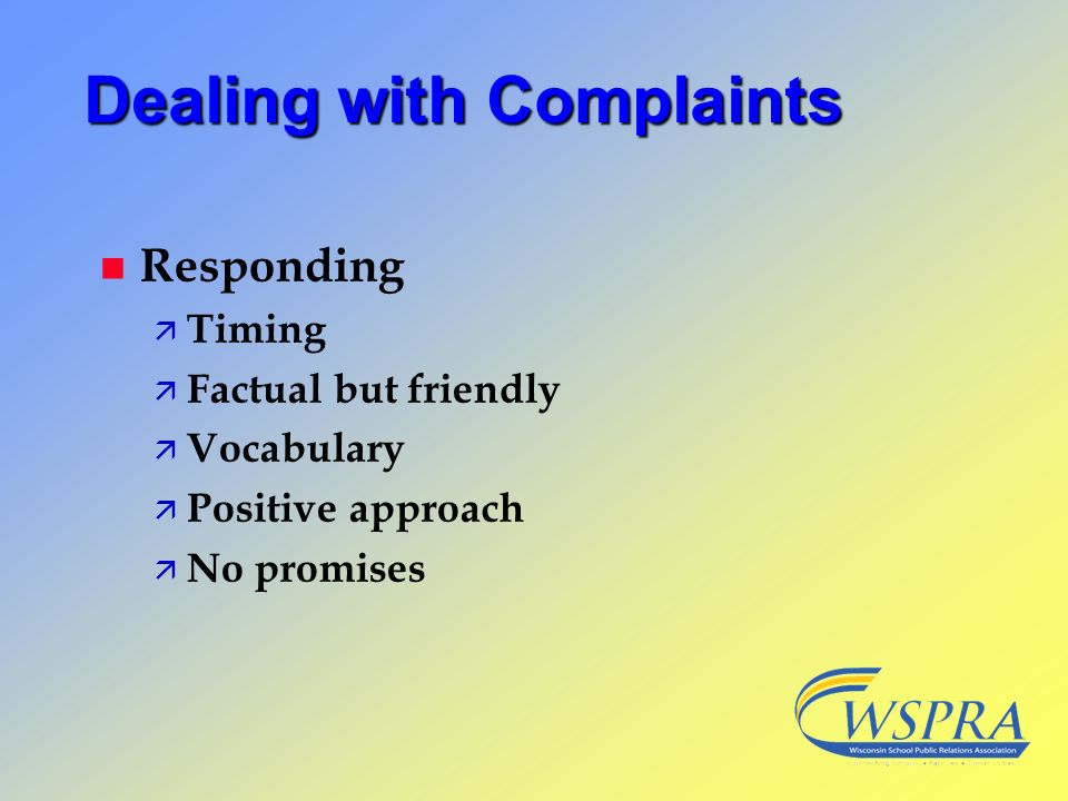 Dealing with Complaints n Responding ä Timing ä Factual but friendly ä Vocabulary ä Positive approach ä No promises