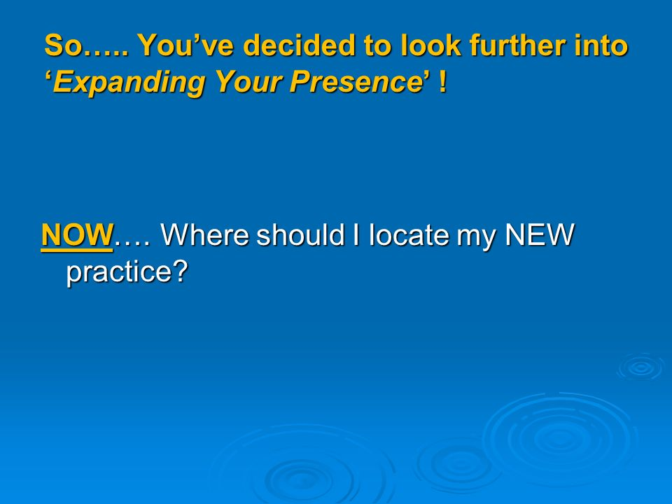 So…..Youve decided to look further intoExpanding Your Presence .