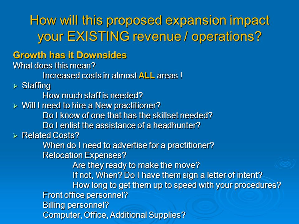 How will this proposed expansion impact your EXISTING revenue / operations.