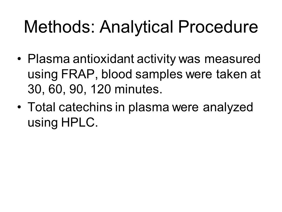 Methods: Analytical Procedure Plasma antioxidant activity was measured using FRAP, blood samples were taken at 30, 60, 90, 120 minutes.