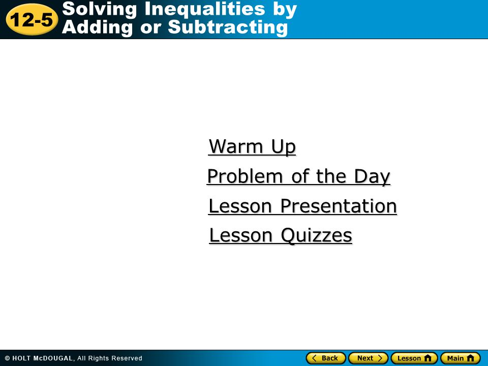 12-5 Solving Inequalities by Adding or Subtracting Warm Up Warm Up Lesson Presentation Lesson Presentation Problem of the Day Problem of the Day Lesso
