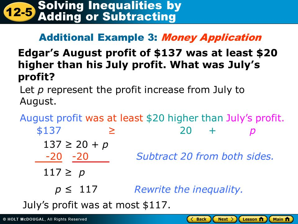 12-5 Solving Inequalities by Adding or Subtracting Edgars August profit of $137 was at least $20 higher than his July profit. What was Julys profit? A