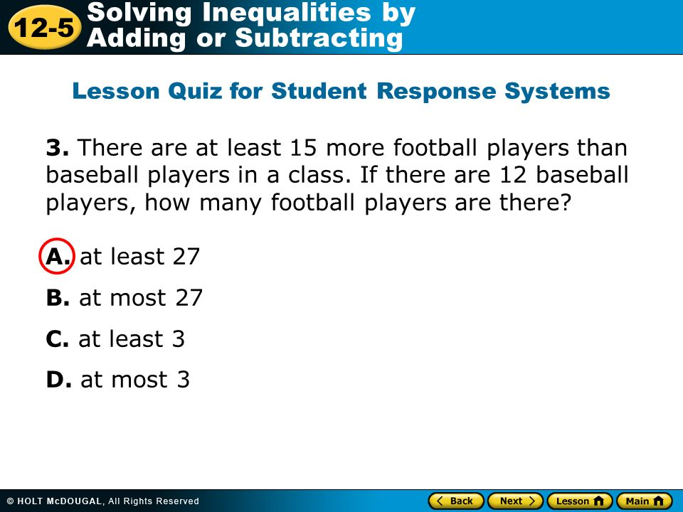 12-5 Solving Inequalities by Adding or Subtracting 3. There are at least 15 more football players than baseball players in a class. If there are 12 ba