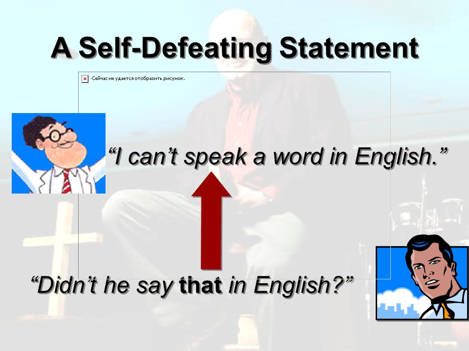 A Self-Defeating Statement I cant speak a word in English. Didnt he say that in English