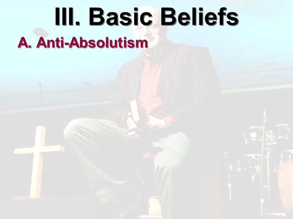 III. Basic Beliefs A. Anti-Absolutism