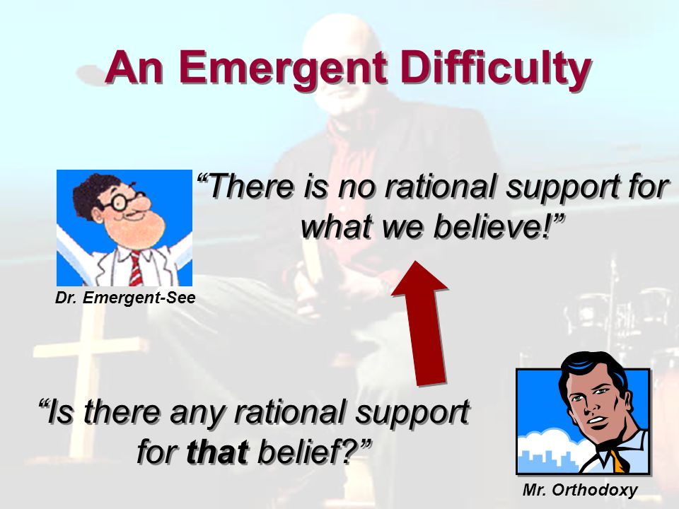 There is no rational support for what we believe.