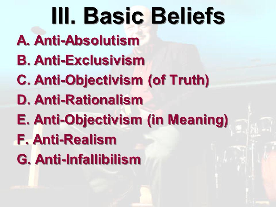 III. Basic Beliefs A. Anti-Absolutism B. Anti-Exclusivism C.