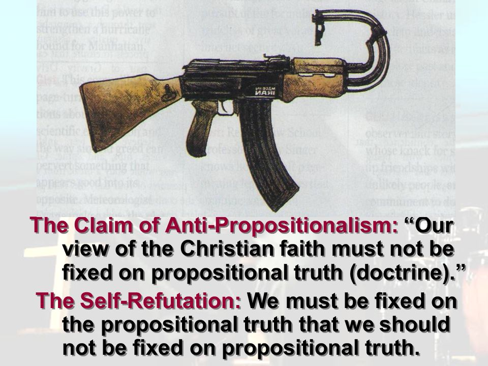 Pluralism The Claim of Anti-Propositionalism: Our view of the Christian faith must not be fixed on propositional truth (doctrine).