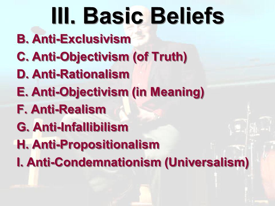 III. Basic Beliefs B. Anti-Exclusivism C. Anti-Objectivism (of Truth) D.
