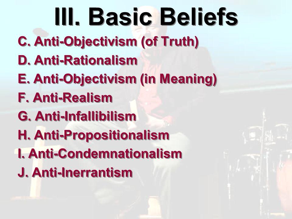 III. Basic Beliefs C. Anti-Objectivism (of Truth) D.
