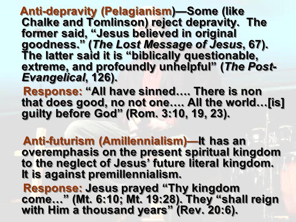 Anti-depravity (Pelagianism)Some (like Chalke and Tomlinson) reject depravity.