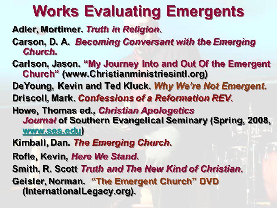 Works Evaluating Emergents Adler, Mortimer. Truth in Religion.