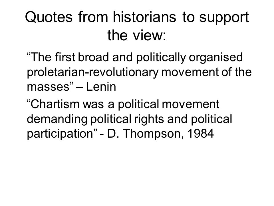 Quotes from historians to support the view: The first broad and politically organised proletarian-revolutionary movement of the masses – Lenin Chartis