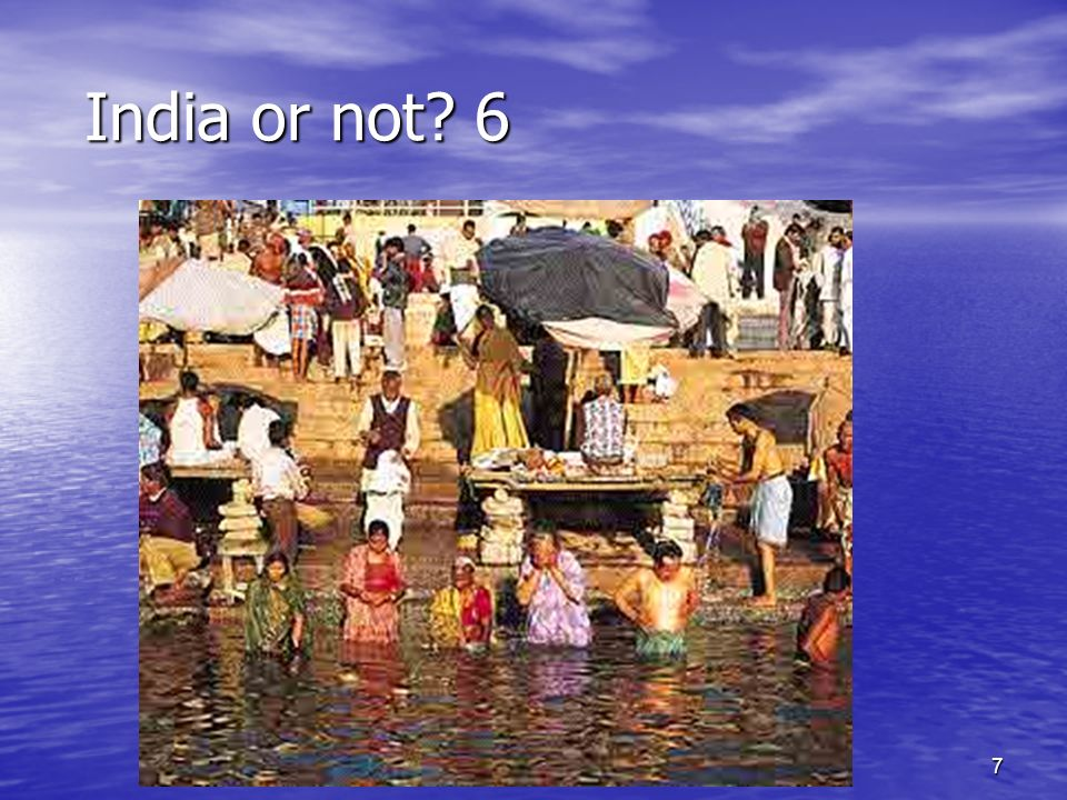 7 India or not 6 India or not 6